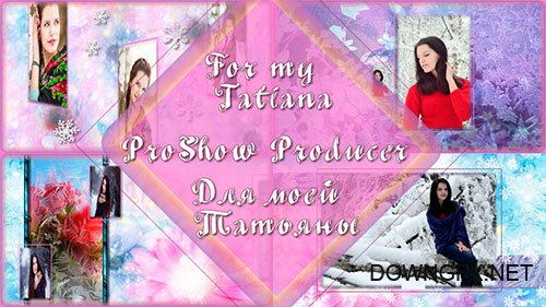 For my Tatiana - project ProShow Producer