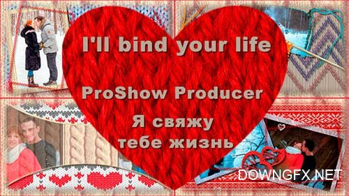 I'll bind your life - project ProShow Producer